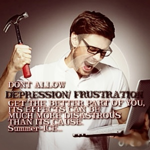 Depression, frustration, if not controlled, can be hazardous.
