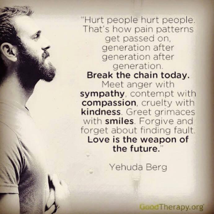 Hurt people hurt others, Love is the weapon of the future