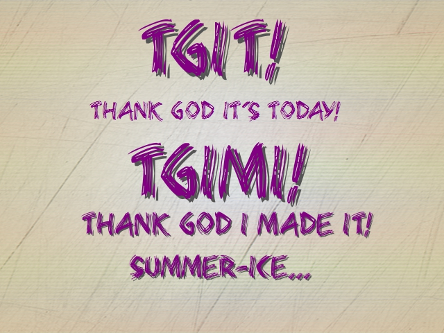 TGIT! Thank God It's Today!_Fotor