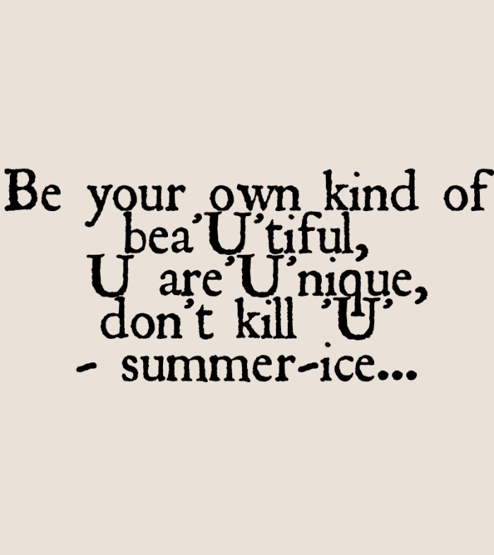Be your own kind of beaUtiful. U are Unique. Don't kill U. Inspirational Quote,
