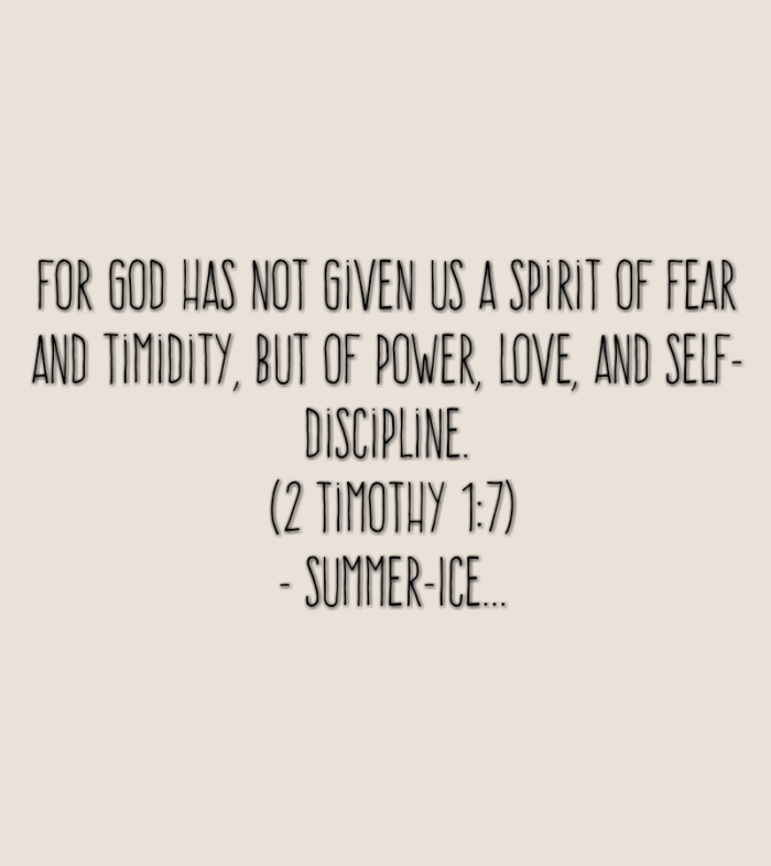 For God did not give us a spirit of timidity, but a spirit of power, of love and of self-discipline. (2 Timothy 1:7)